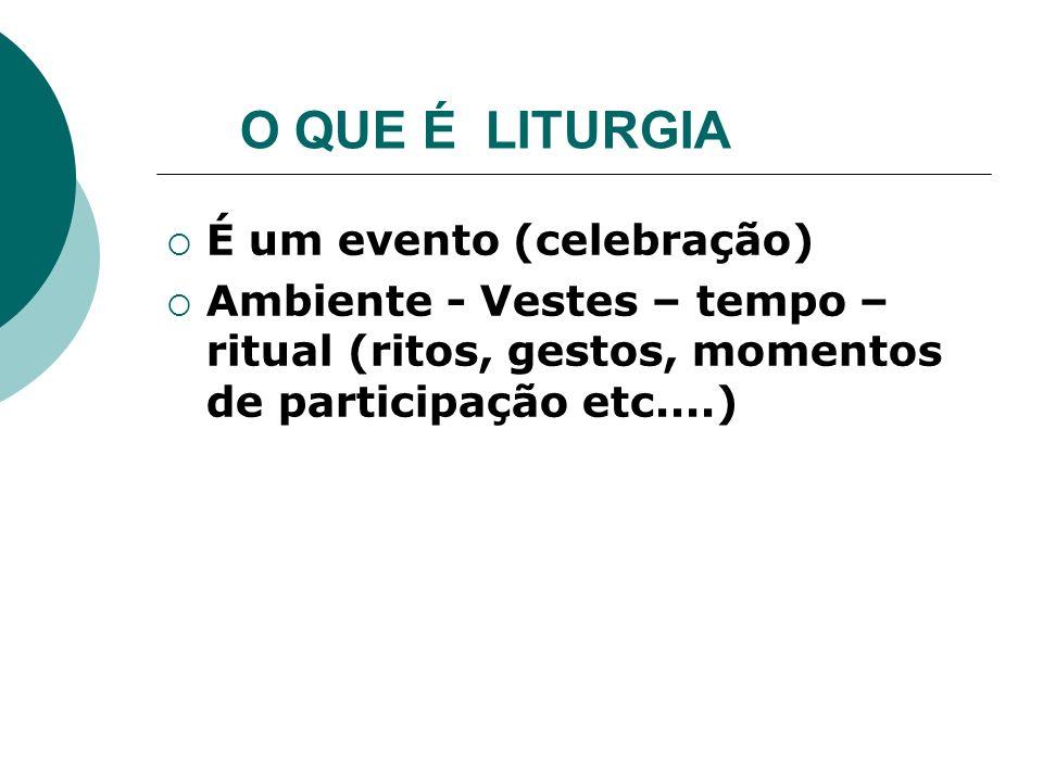 O QUE É LITURGIA É um evento (celebração)