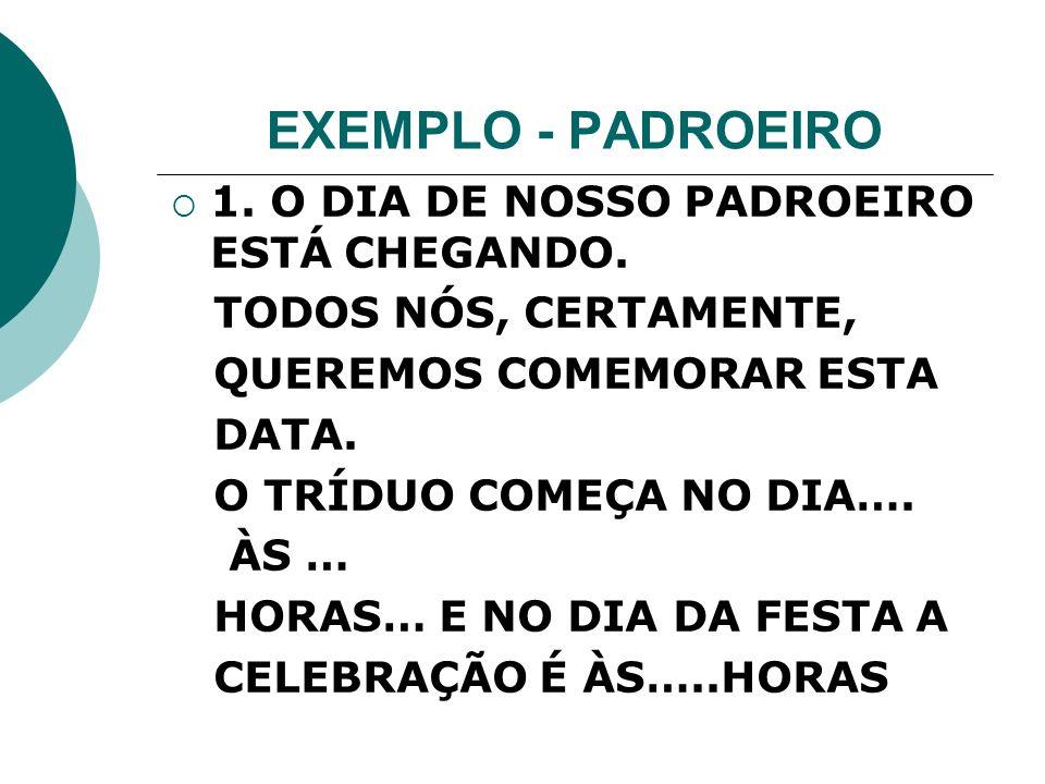 EXEMPLO - PADROEIRO 1. O DIA DE NOSSO PADROEIRO ESTÁ CHEGANDO.