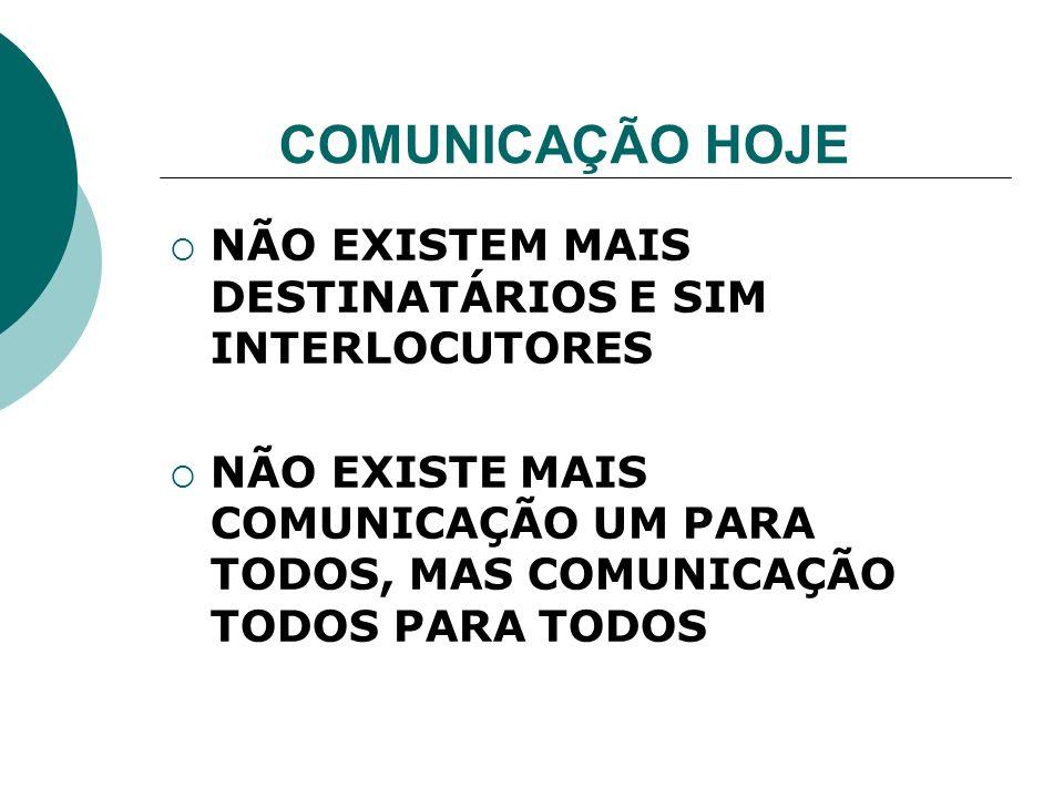 COMUNICAÇÃO HOJE NÃO EXISTEM MAIS DESTINATÁRIOS E SIM INTERLOCUTORES