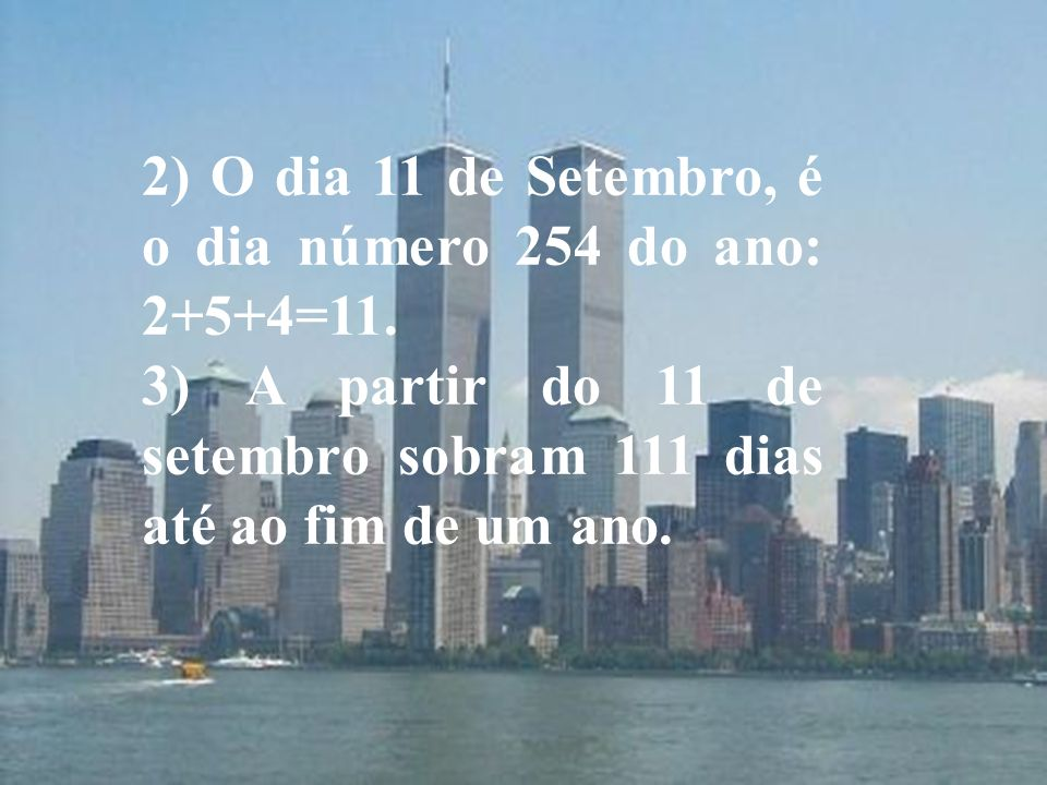 2) O dia 11 de Setembro, é o dia número 254 do ano: 2+5+4=11.