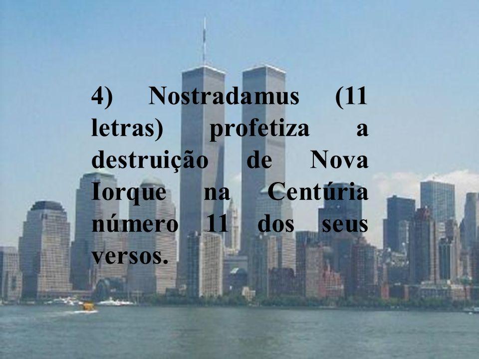 4) Nostradamus (11 letras) profetiza a destruição de Nova Iorque na Centúria número 11 dos seus versos.
