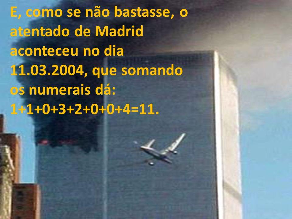 E, como se não bastasse, o atentado de Madrid aconteceu no dia 11. 03