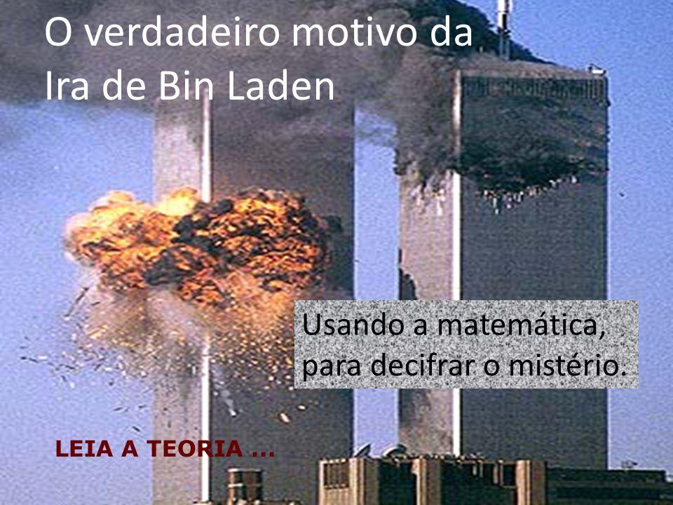 O verdadeiro motivo da Ira de Bin Laden Usando a matemática,