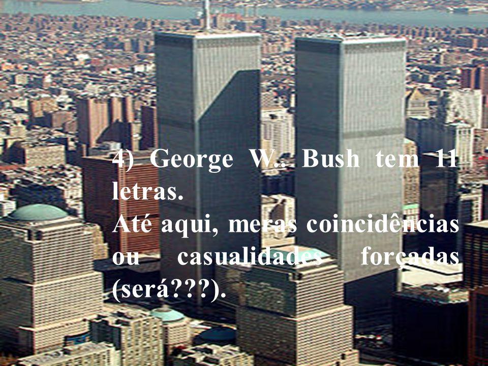 4) George W.. Bush tem 11 letras.