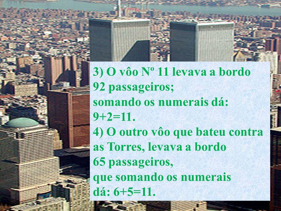 3) O vôo Nº 11 levava a bordo 92 passageiros; somando os numerais dá: 9+2=11. 4) O outro vôo que bateu contra.