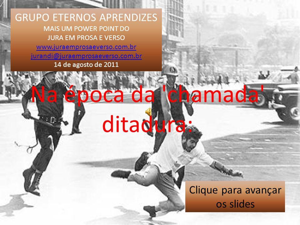 Na época da chamada ditadura: