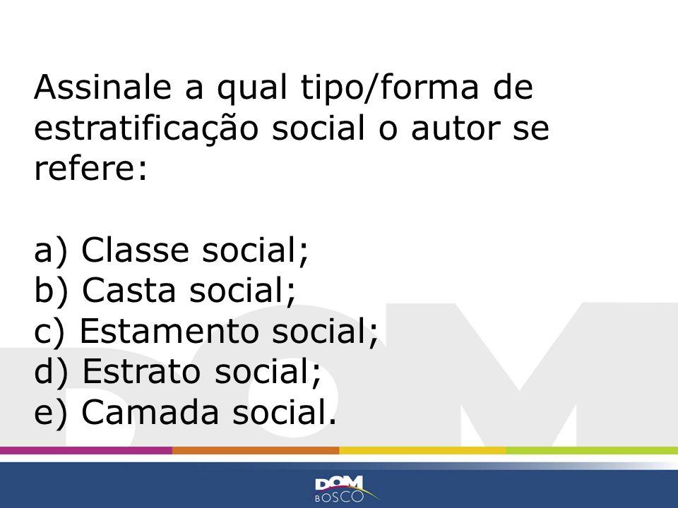 Assinale a qual tipo/forma de estratificação social o autor se refere: