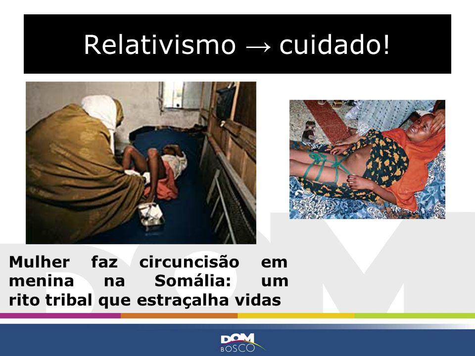 Relativismo → cuidado.