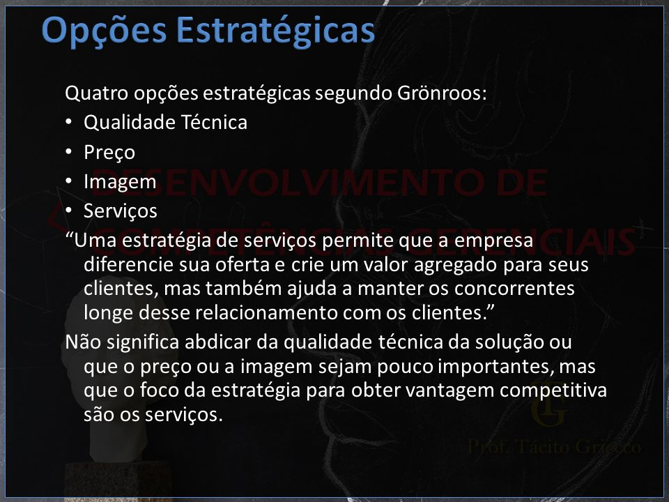 Opções Estratégicas Quatro opções estratégicas segundo Grönroos: