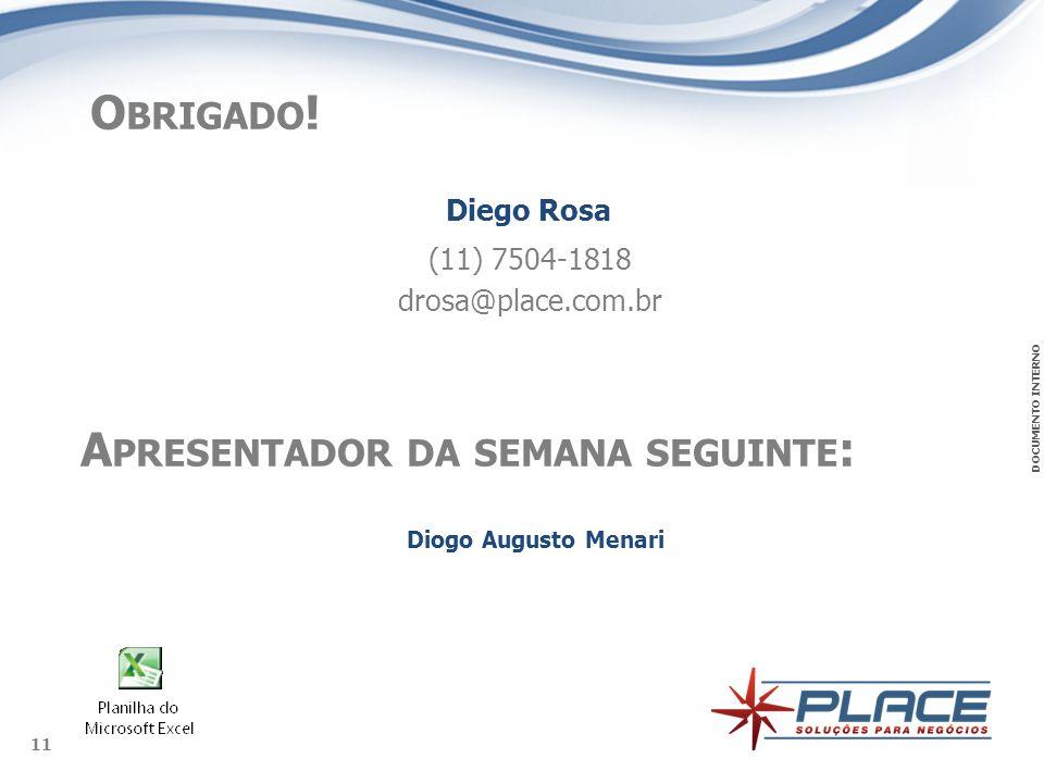 Diego Rosa (11) 7504-1818 drosa@place.com.br Diogo Augusto Menari
