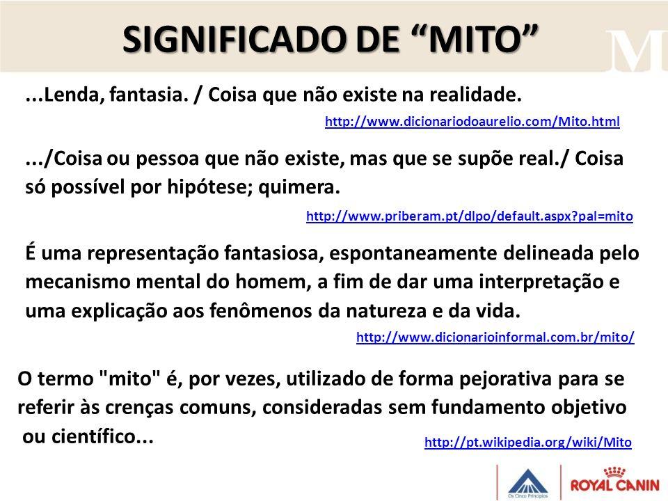SIGNIFICADO DE MITO ...Lenda, fantasia. / Coisa que não existe na realidade. http://www.dicionariodoaurelio.com/Mito.html.