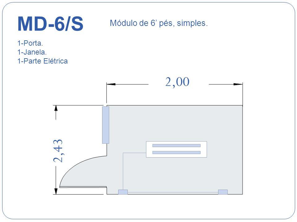 MD-6/S 2,00 2,43 Módulo de 6' pés, simples. 1-Porta. 1-Janela.