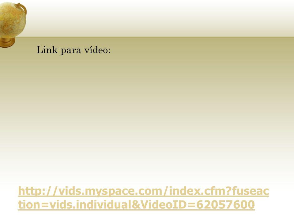 Link para vídeo: http://vids.myspace.com/index.cfm fuseaction=vids.individual&VideoID=62057600