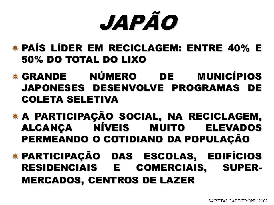 JAPÃO PAÍS LÍDER EM RECICLAGEM: ENTRE 40% E 50% DO TOTAL DO LIXO