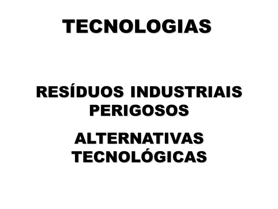 TECNOLOGIAS RESÍDUOS INDUSTRIAIS PERIGOSOS ALTERNATIVAS TECNOLÓGICAS