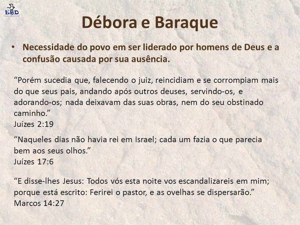 Débora e Baraque Necessidade do povo em ser liderado por homens de Deus e a confusão causada por sua ausência.