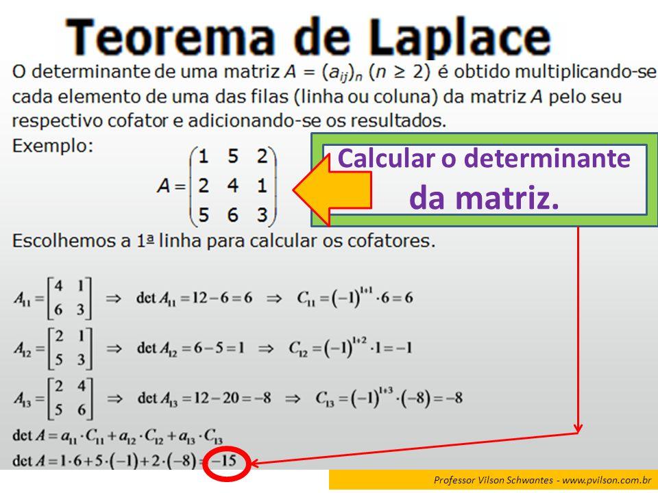 Calcular o determinante da matriz.