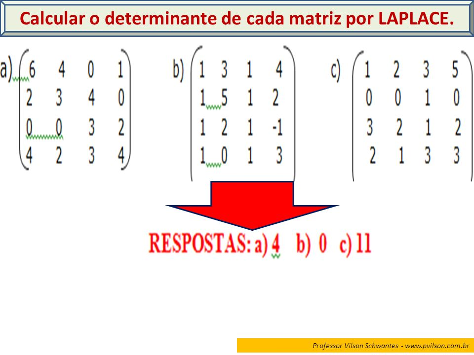 Calcular o determinante de cada matriz por LAPLACE.