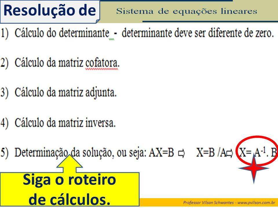 Resolução de Siga o roteiro de cálculos.