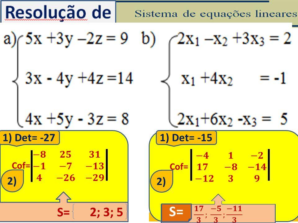 S= S= 2; 3; 5 1) Det= -27 1) Det= -15 2) 2)