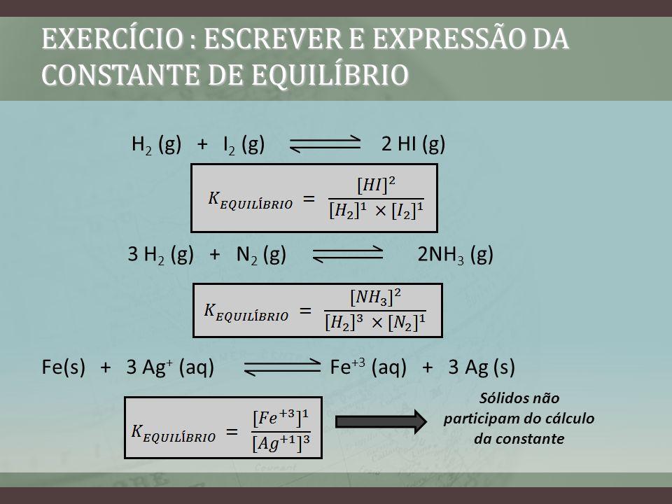 EXERCÍCIO : ESCREVER E EXPRESSÃO DA CONSTANTE DE EQUILÍBRIO