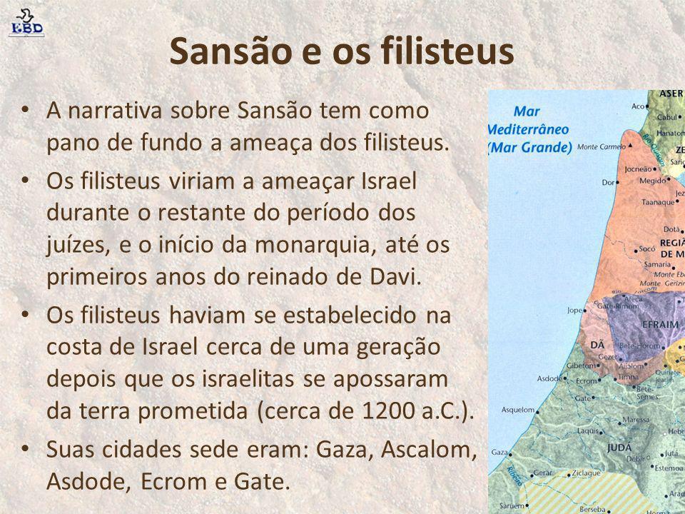Sansão e os filisteus A narrativa sobre Sansão tem como pano de fundo a ameaça dos filisteus.