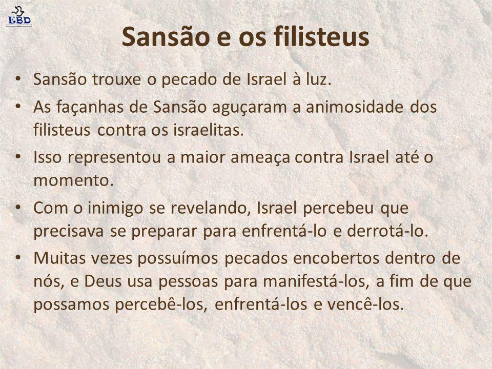 Sansão e os filisteus Sansão trouxe o pecado de Israel à luz.