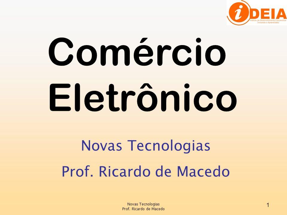 Comércio Eletrônico Novas Tecnologias Prof. Ricardo de Macedo