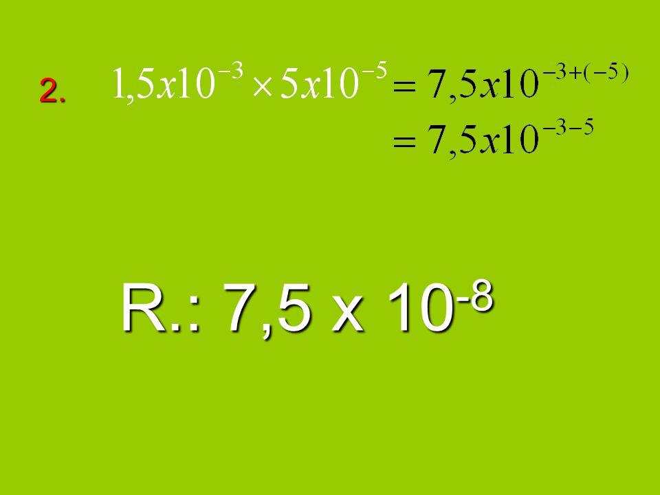 2. R.: 7,5 x 10-8