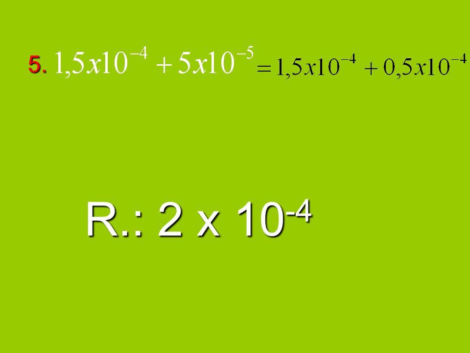 5. R.: 2 x 10-4