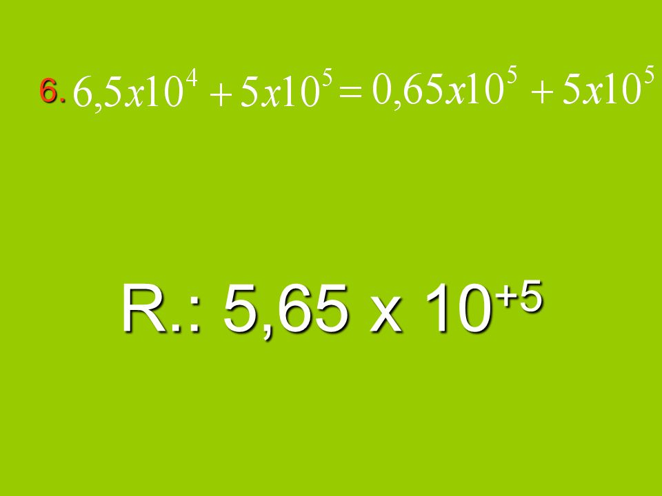 6. R.: 5,65 x 10+5