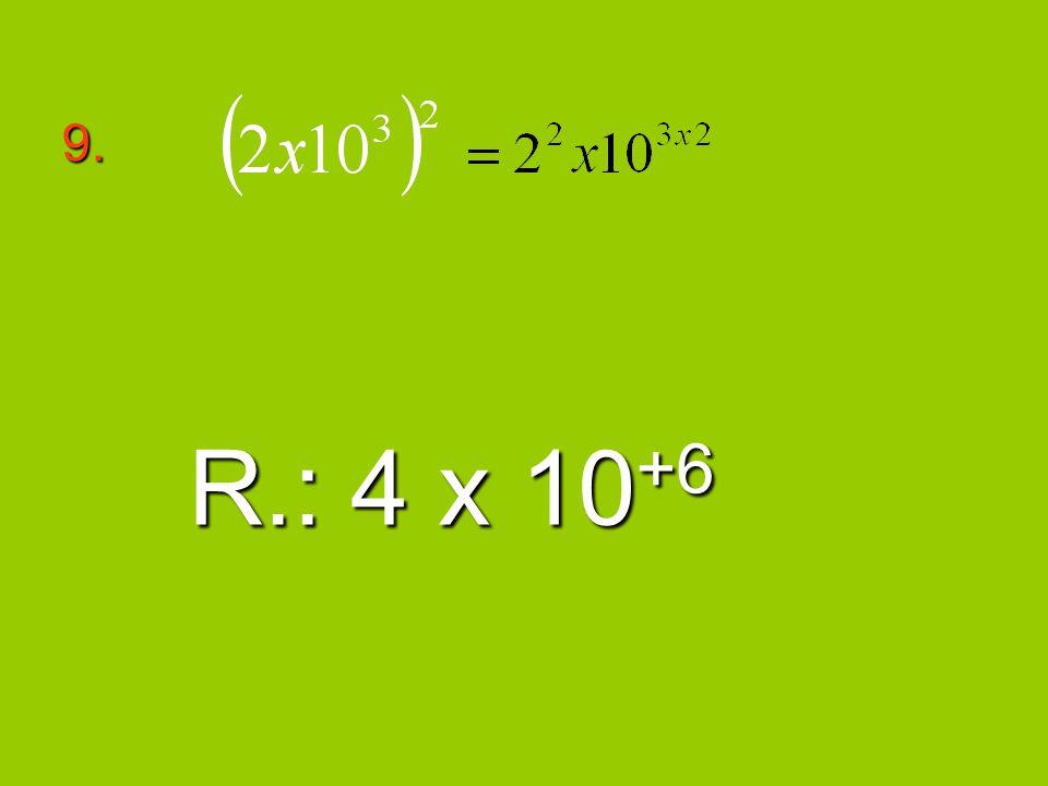 9. R.: 4 x 10+6
