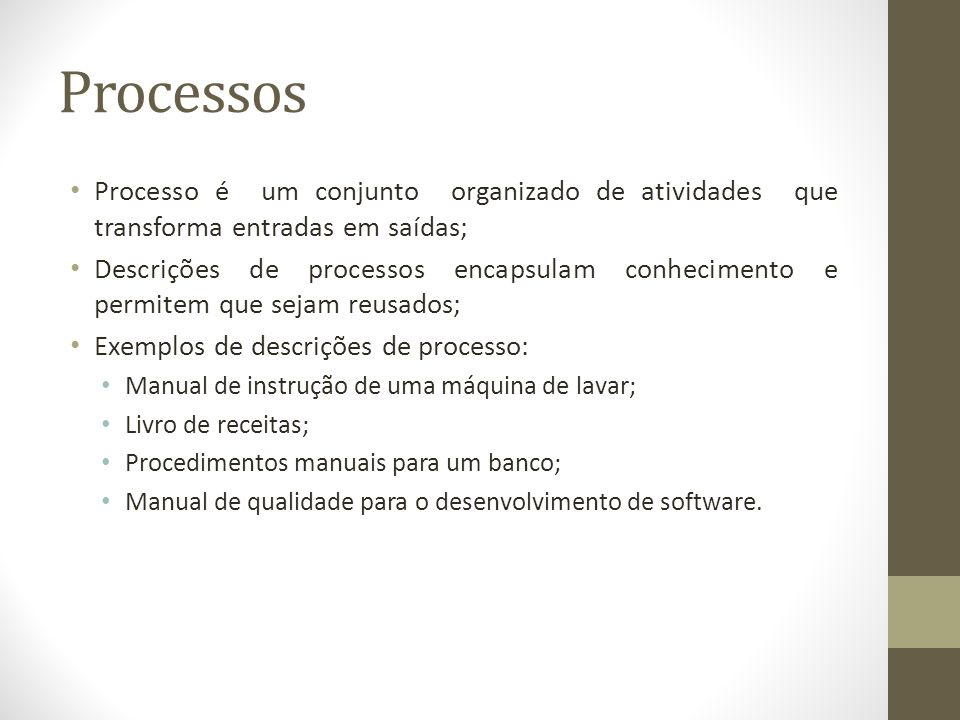 Processos Processo é um conjunto organizado de atividades que transforma entradas em saídas;