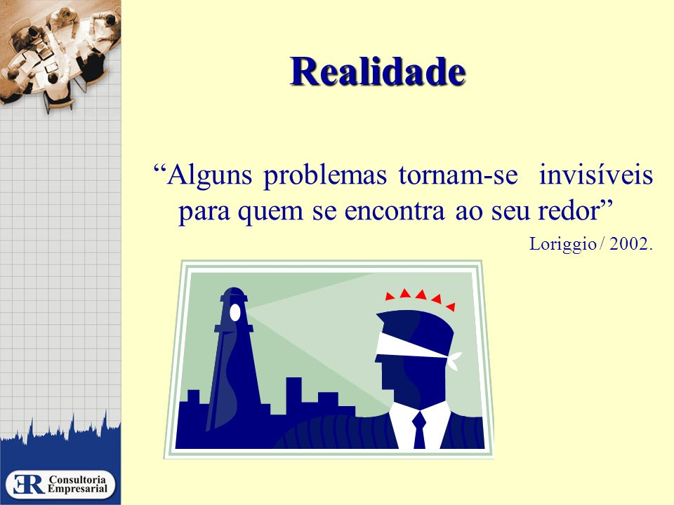 Realidade Alguns problemas tornam-se invisíveis para quem se encontra ao seu redor Loriggio / 2002.