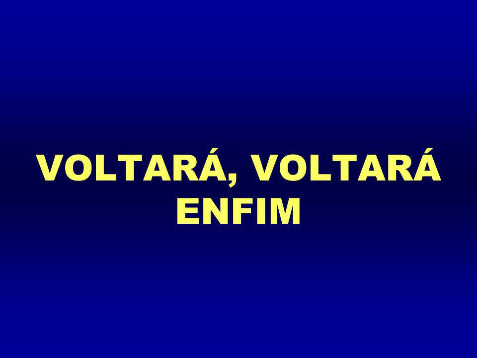 VOLTARÁ, VOLTARÁ ENFIM