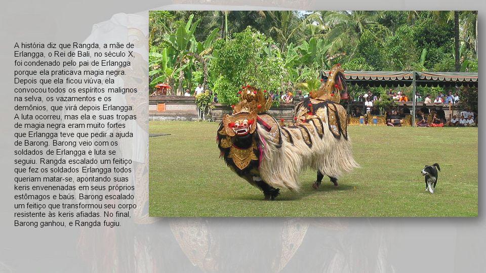 A história diz que Rangda, a mãe de Erlangga, o Rei de Bali, no século X, foi condenado pelo pai de Erlangga porque ela praticava magia negra.