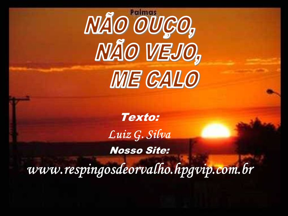 Texto: Luiz G. Silva Nosso Site: www.respingosdeorvalho.hpgvip.com.br