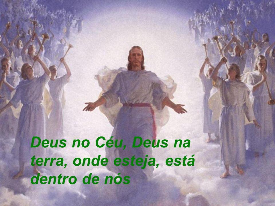 Deus no Céu, Deus na terra, onde esteja, está dentro de nós