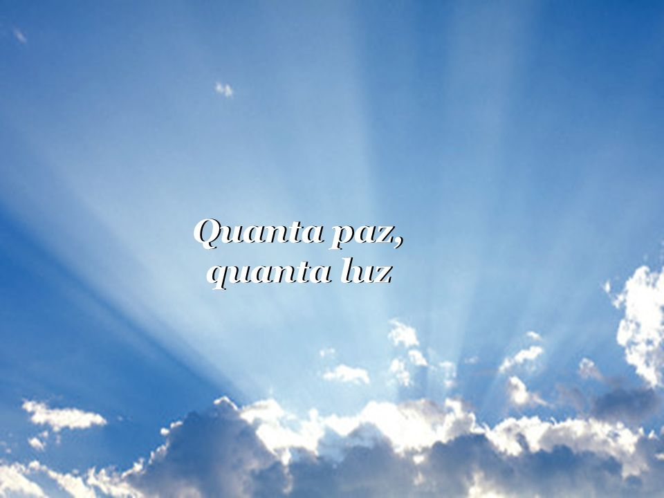 Quanta paz, quanta luz