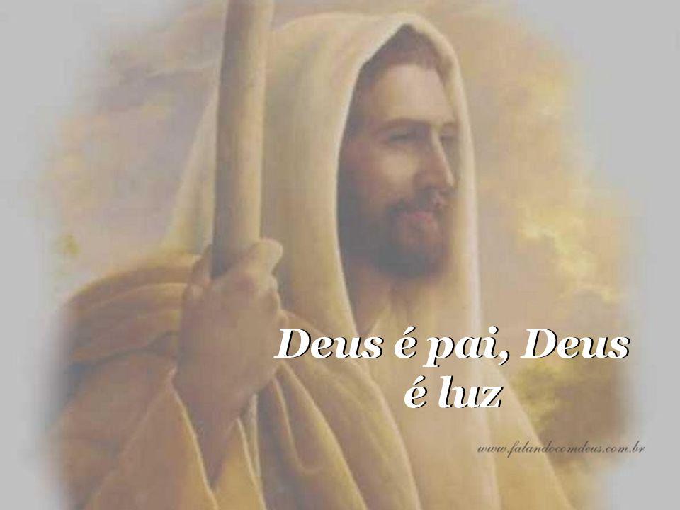 Deus é pai, Deus é luz