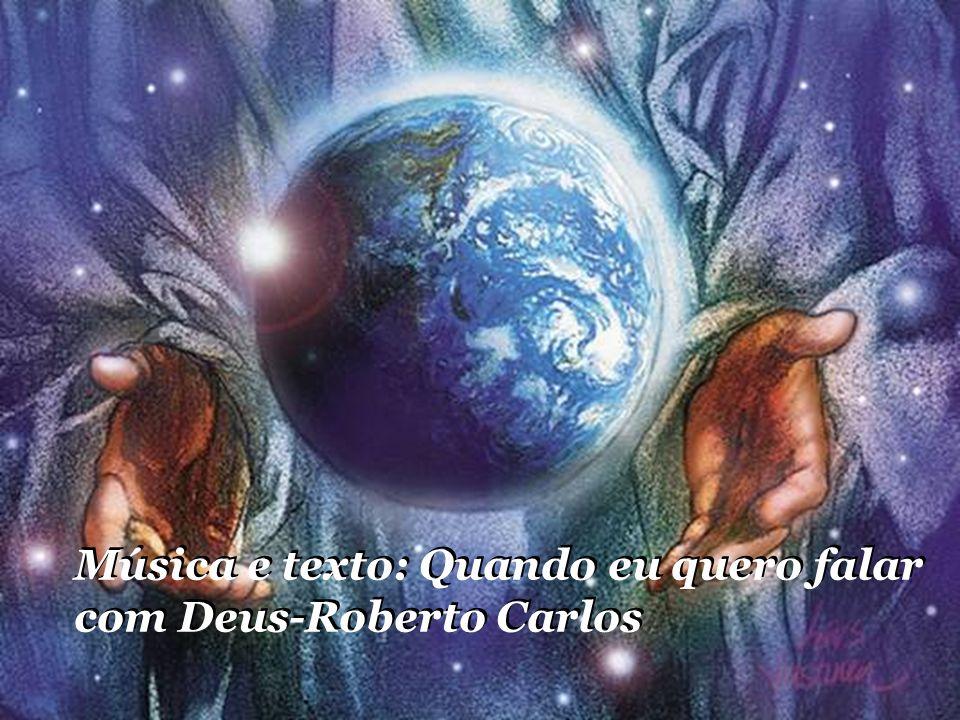 Música e texto: Quando eu quero falar com Deus-Roberto Carlos