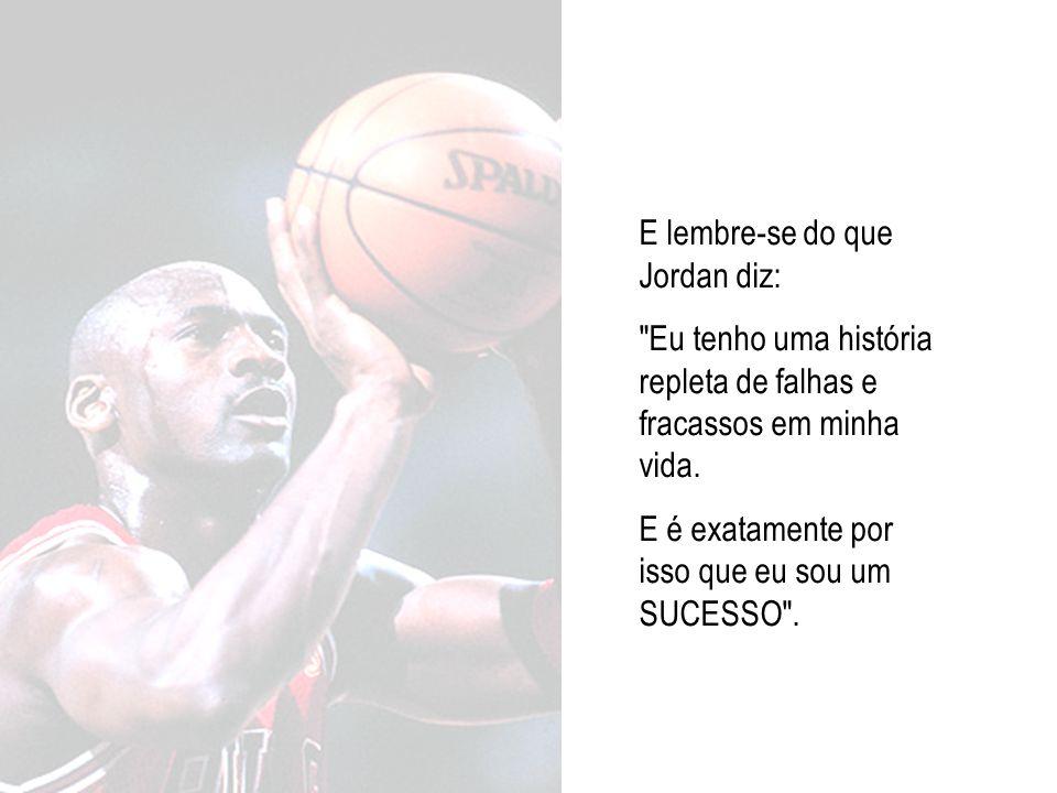 E lembre-se do que Jordan diz: