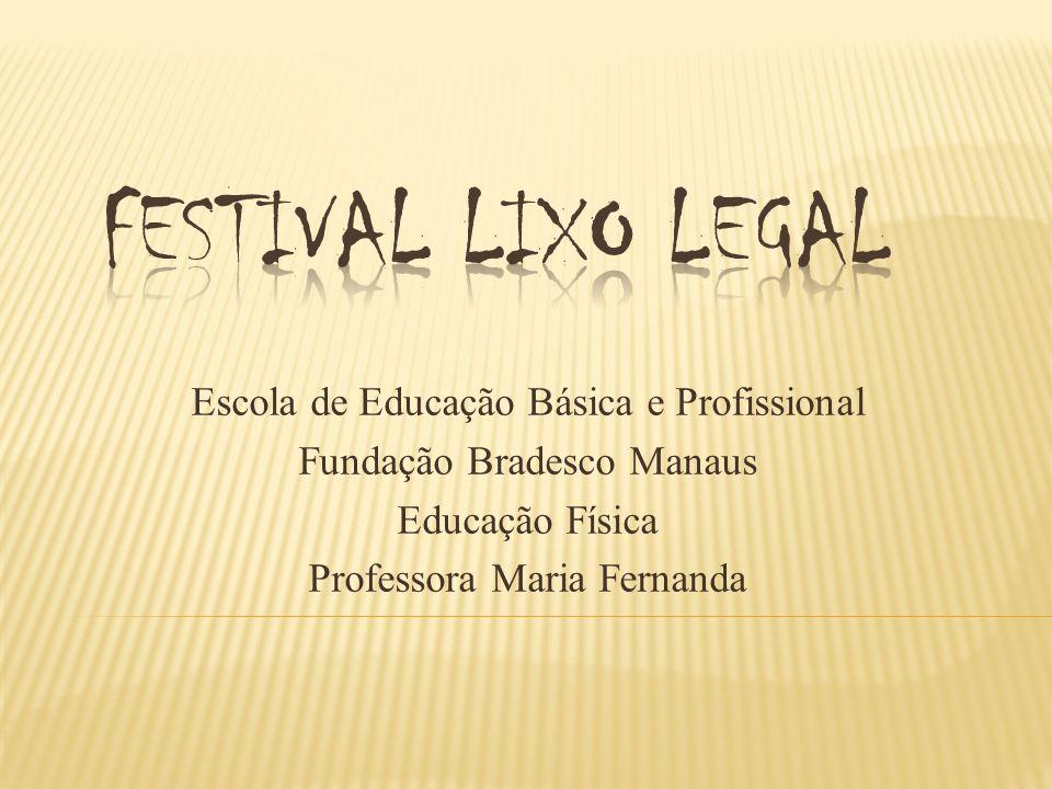 FESTIVAL LIXO LEGAL Escola de Educação Básica e Profissional