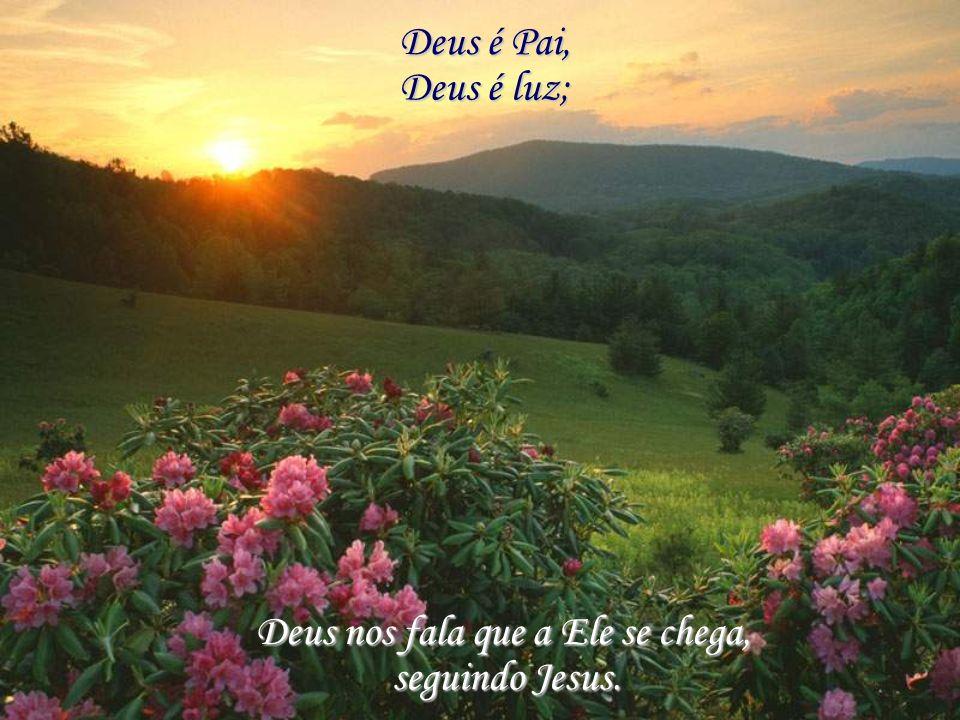 Deus é Pai, Deus é luz; Deus nos fala que a Ele se chega, seguindo Jesus.