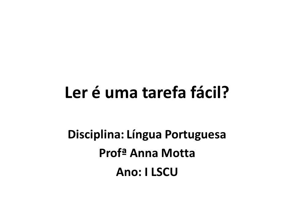 Disciplina: Língua Portuguesa Profª Anna Motta Ano: I LSCU