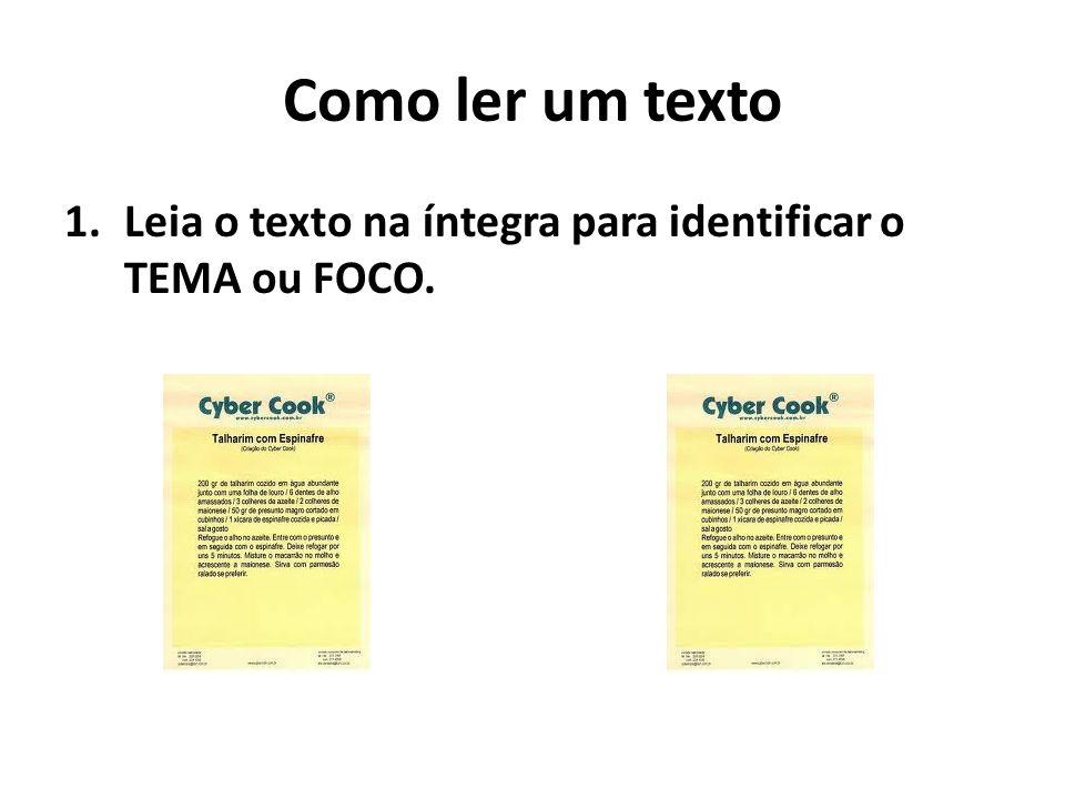 Como ler um texto Leia o texto na íntegra para identificar o TEMA ou FOCO.
