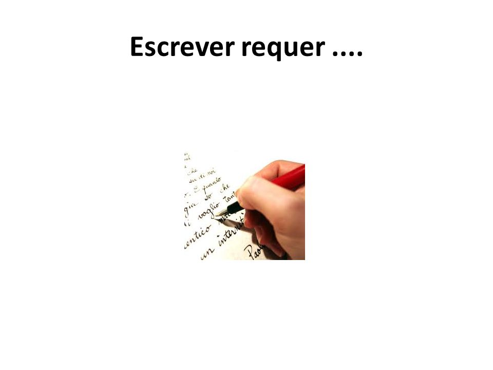 Escrever requer ....