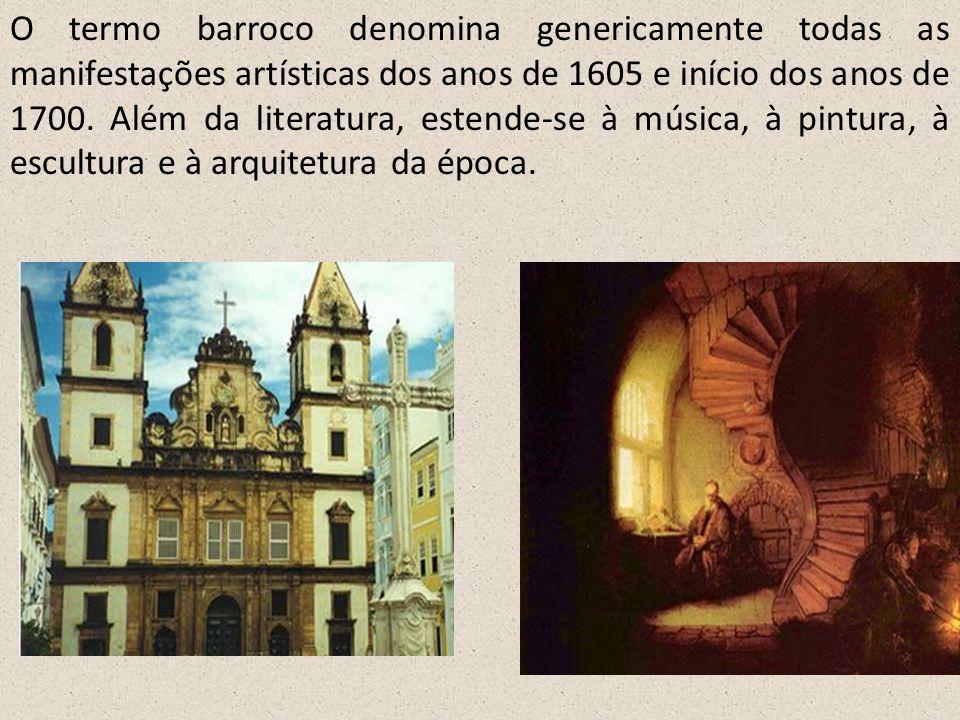 O termo barroco denomina genericamente todas as manifestações artísticas dos anos de 1605 e início dos anos de 1700.