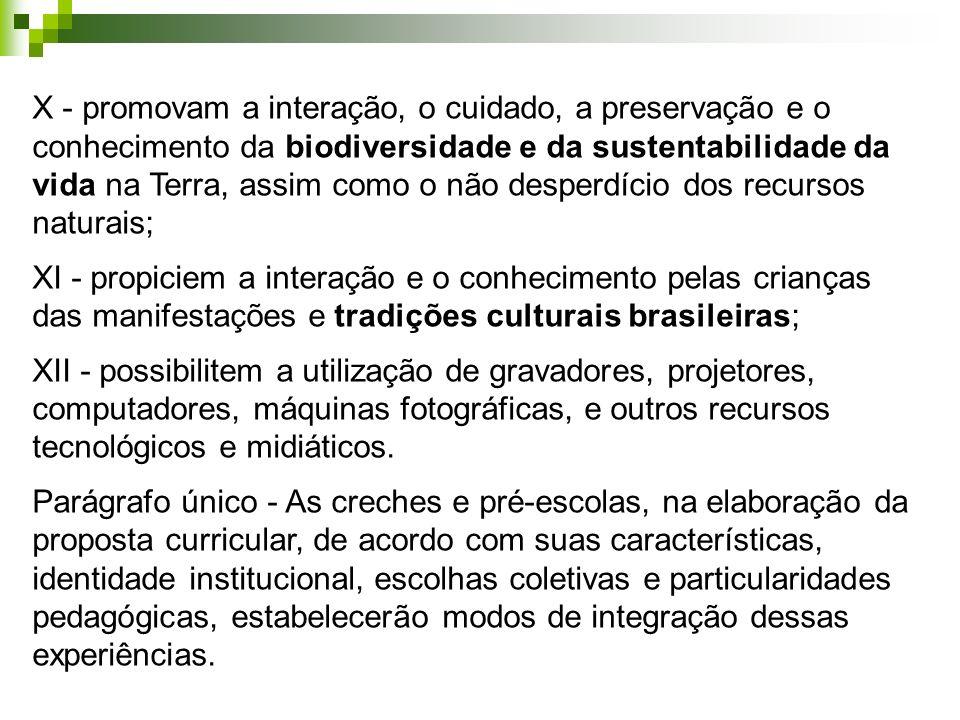 X - promovam a interação, o cuidado, a preservação e o conhecimento da biodiversidade e da sustentabilidade da vida na Terra, assim como o não desperdício dos recursos naturais;
