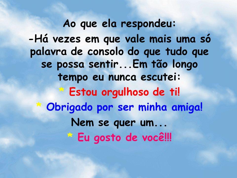 * Obrigado por ser minha amiga!